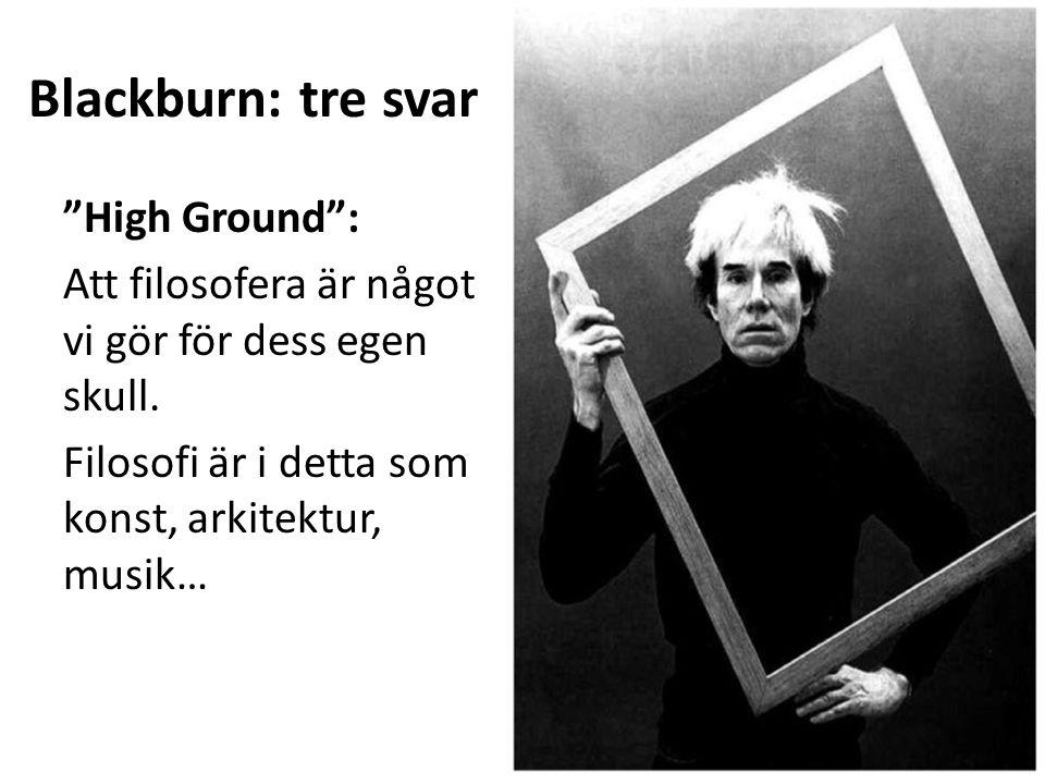 Blackburn: tre svar High Ground : Att filosofera är något vi gör för dess egen skull.