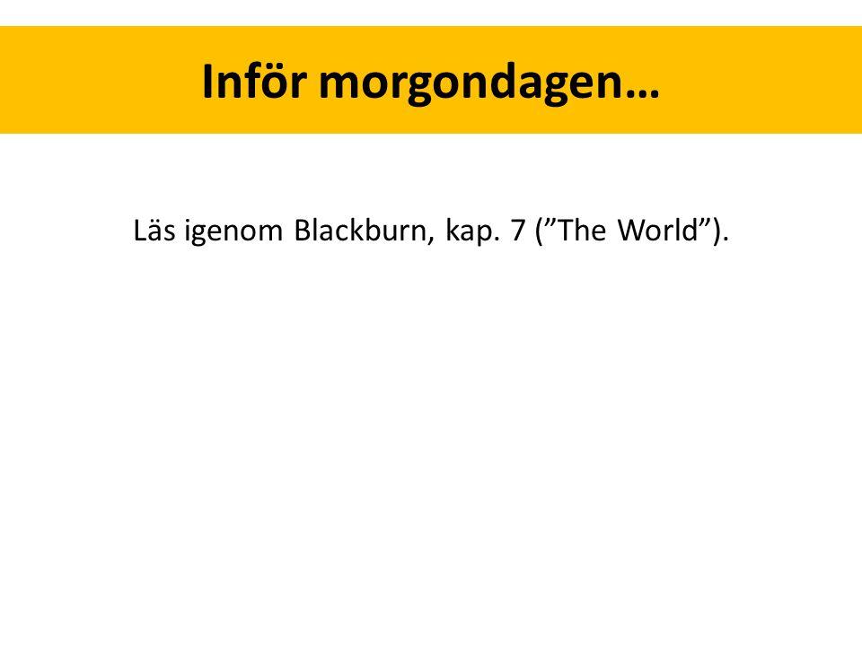 Inför morgondagen… Läs igenom Blackburn, kap. 7 ( The World ).