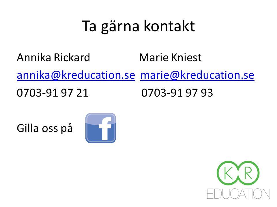 Ta gärna kontakt Annika Rickard Marie Kniest annika@kreducation.seannika@kreducation.se marie@kreducation.semarie@kreducation.se 0703-91 97 21 0703-91 97 93 Gilla oss på