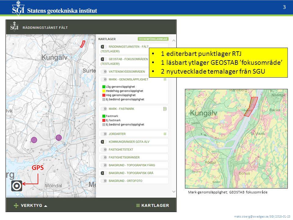 mats.oberg@swedgeo.se/SGI/2015-01-23 3 Mark-genomsläpplighet; GEOSTAB fokusområde GPS 1 editerbart punktlager RTJ 1 läsbart ytlager GEOSTAB 'fokusområde' 2 nyutvecklade temalager från SGU