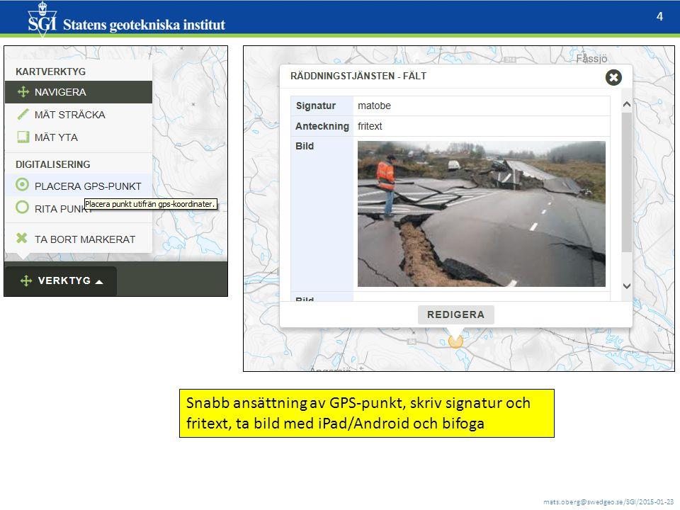 mats.oberg@swedgeo.se/SGI/2015-01-23 4 Snabb ansättning av GPS-punkt, skriv signatur och fritext, ta bild med iPad/Android och bifoga