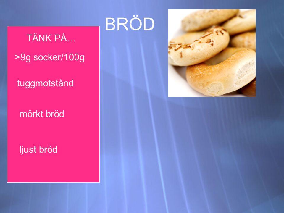 BRÖD TÄNK PÅ… >9g socker/100g tuggmotstånd mörkt bröd ljust bröd