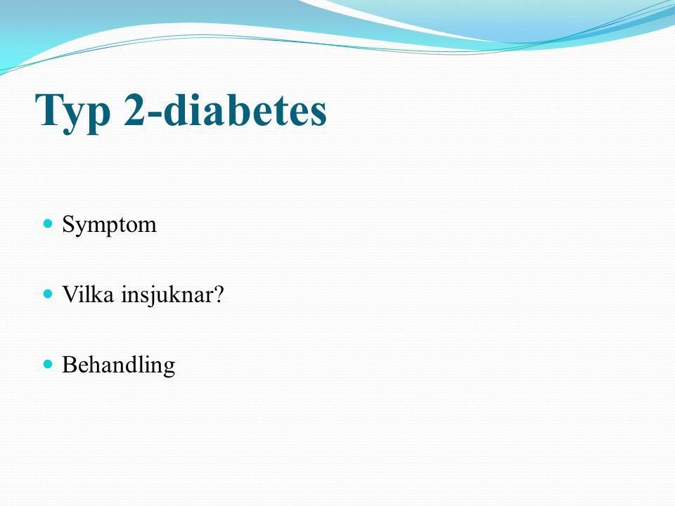 Typ 2-diabetes Symptom Vilka insjuknar? Behandling