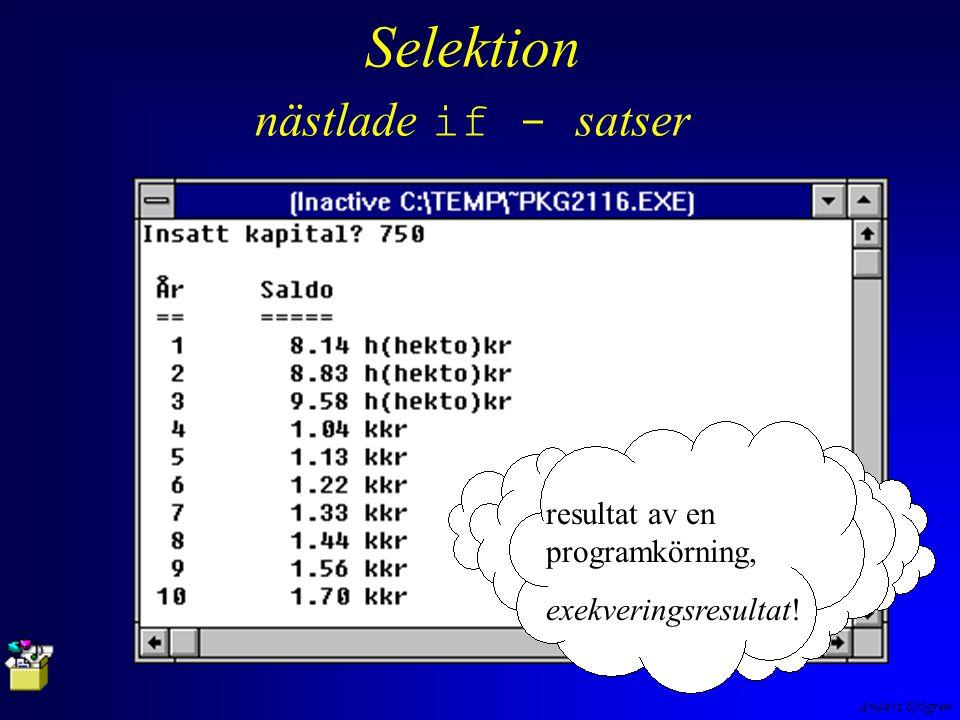 Anders Sjögren Selektion nästlade if - satser resultat av en programkörning, exekveringsresultat!