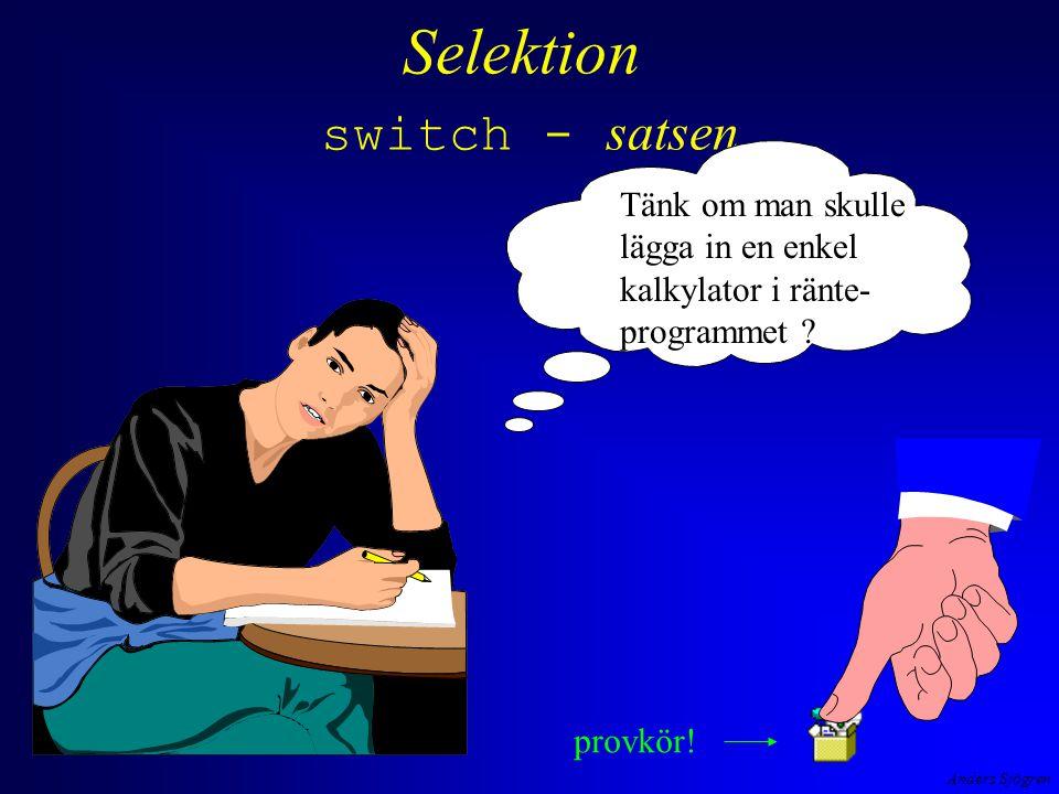 Anders Sjögren Selektion switch - satsen Tänk om man skulle lägga in en enkel kalkylator i ränte- programmet .