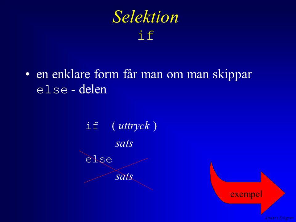 Anders Sjögren Selektion if en enklare form får man om man skippar else - delen if ( uttryck ) sats else sats exempel