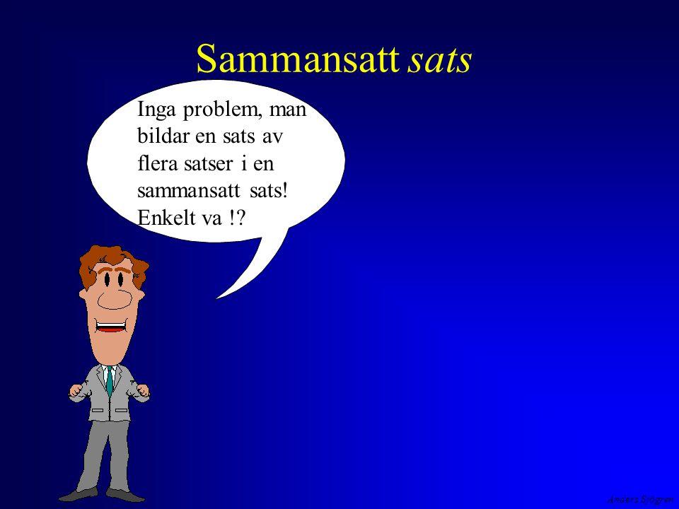Anders Sjögren Sammansatt sats Inga problem, man bildar en sats av flera satser i en sammansatt sats.