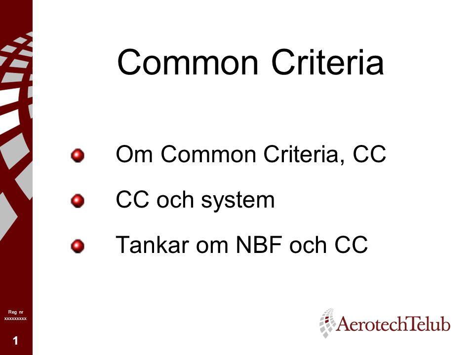 1 Reg nr xxxxxxxxx Common Criteria Om Common Criteria, CC CC och system Tankar om NBF och CC