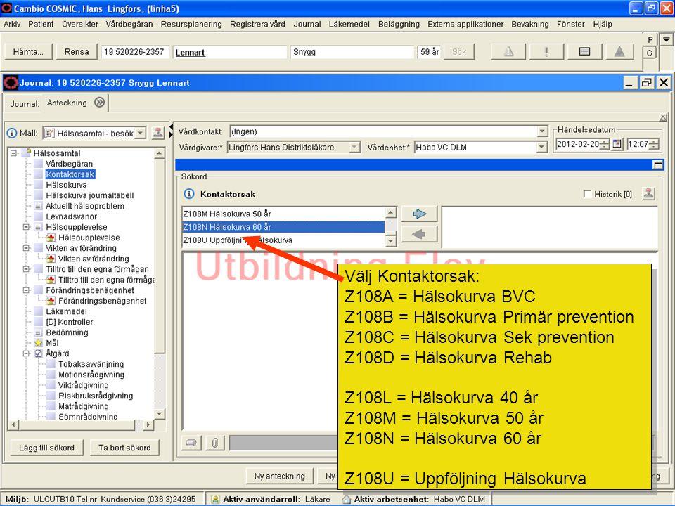 Välj Kontaktorsak: Z108A = Hälsokurva BVC Z108B = Hälsokurva Primär prevention Z108C = Hälsokurva Sek prevention Z108D = Hälsokurva Rehab Z108L = Hälsokurva 40 år Z108M = Hälsokurva 50 år Z108N = Hälsokurva 60 år Z108U = Uppföljning Hälsokurva