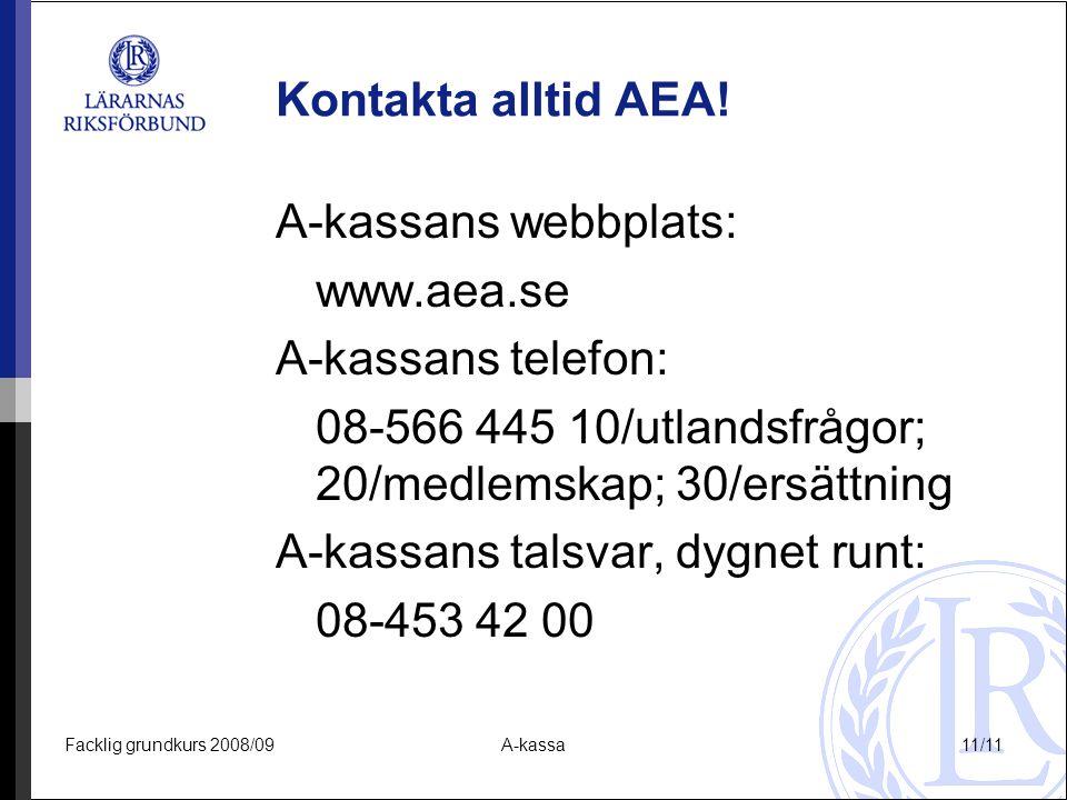 Facklig grundkurs 2008/09A-kassa11/11 Kontakta alltid AEA! A-kassans webbplats: www.aea.se A-kassans telefon: 08-566 445 10/utlandsfrågor; 20/medlemsk