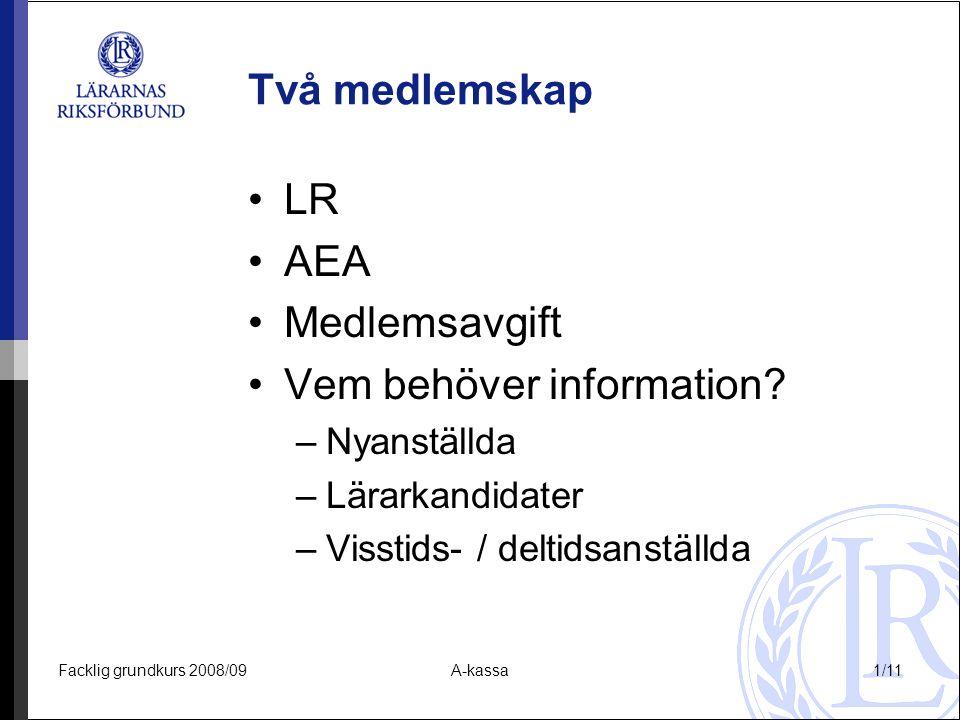 Facklig grundkurs 2008/09A-kassa1/11 Två medlemskap LR AEA Medlemsavgift Vem behöver information? –Nyanställda –Lärarkandidater –Visstids- / deltidsan