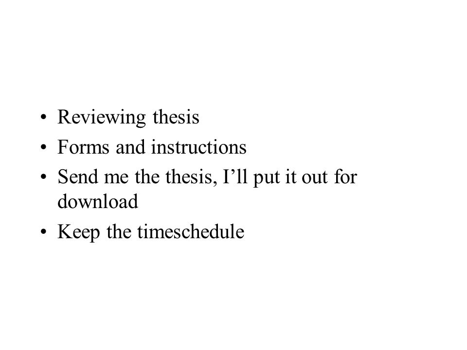 Reviewing thesis Forms and instructions Send me the thesis, I'll put it out for download Keep the timeschedule
