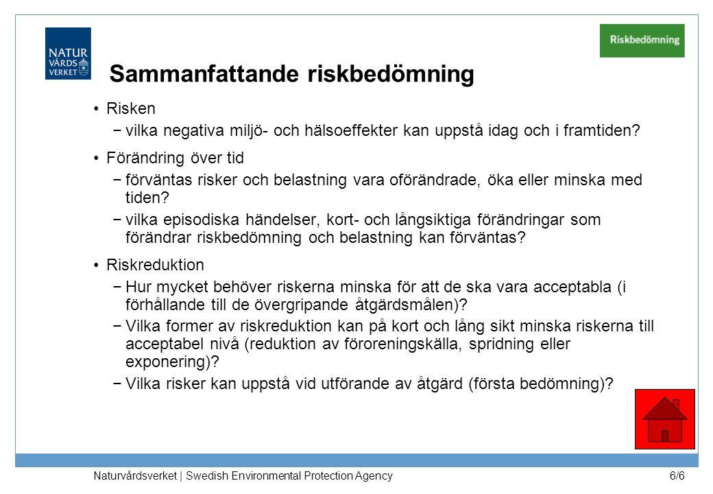 Naturvårdsverket | Swedish Environmental Protection Agency 6/6 Sammanfattande riskbedömning Risken −vilka negativa miljö- och hälsoeffekter kan uppstå idag och i framtiden.