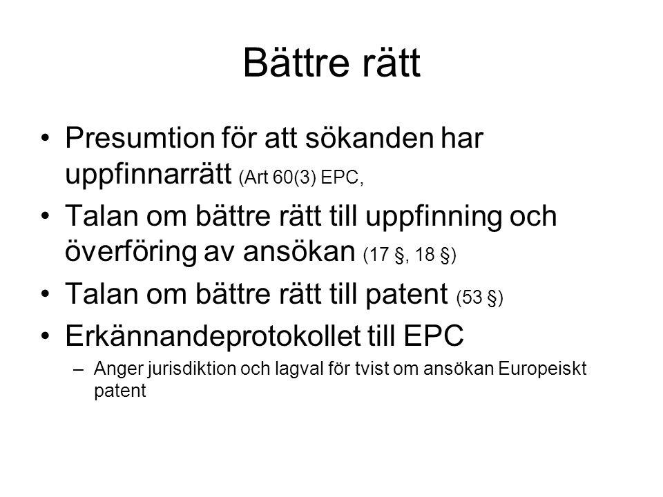 Bättre rätt Presumtion för att sökanden har uppfinnarrätt (Art 60(3) EPC, Talan om bättre rätt till uppfinning och överföring av ansökan (17 §, 18 §)