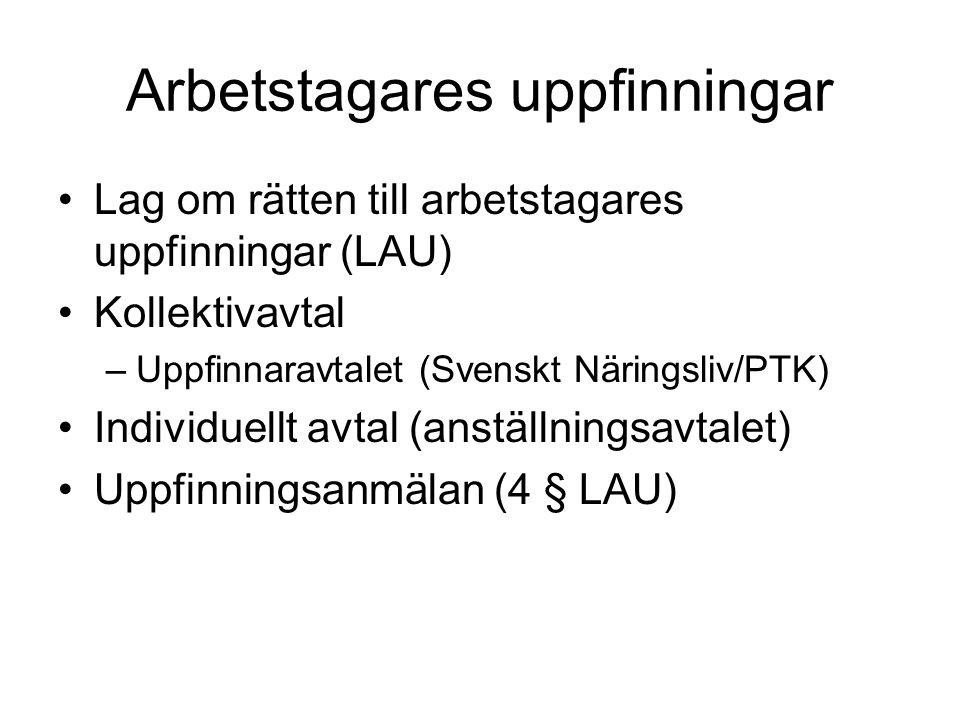 Arbetstagares uppfinningar Lag om rätten till arbetstagares uppfinningar (LAU) Kollektivavtal –Uppfinnaravtalet (Svenskt Näringsliv/PTK) Individuellt