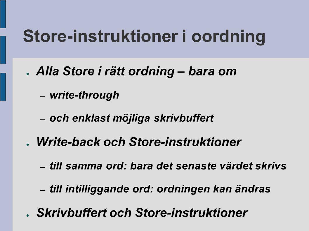 Store-instruktioner i oordning ● Alla Store i rätt ordning – bara om – write-through – och enklast möjliga skrivbuffert ● Write-back och Store-instruk