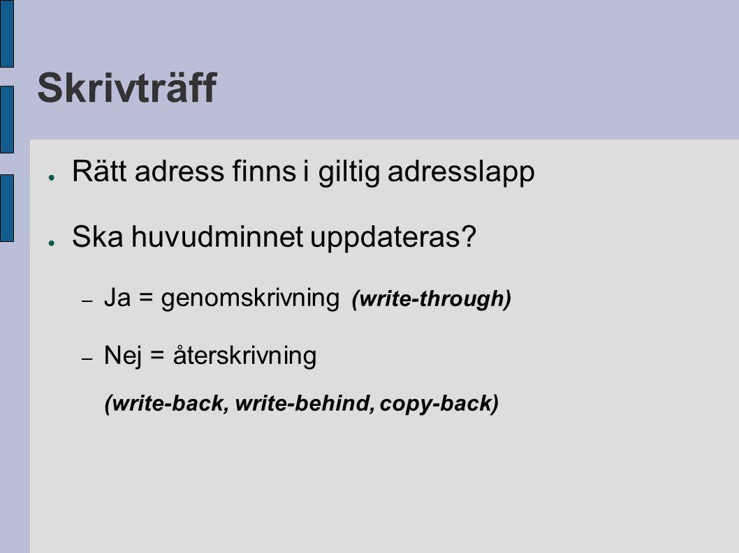 Skrivträff ● Rätt adress finns i giltig adresslapp ● Ska huvudminnet uppdateras? – Ja = genomskrivning (write-through) – Nej = återskrivning (write-ba