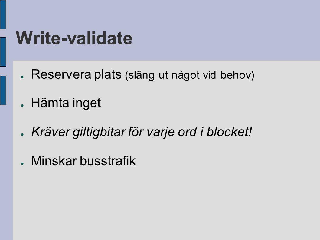 Write-validate ● Reservera plats (släng ut något vid behov) ● Hämta inget ● Kräver giltigbitar för varje ord i blocket! ● Minskar busstrafik