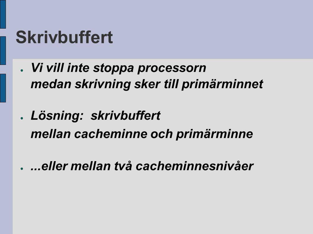 Skrivbuffert ● Vi vill inte stoppa processorn medan skrivning sker till primärminnet ● Lösning: skrivbuffert mellan cacheminne och primärminne ●...ell