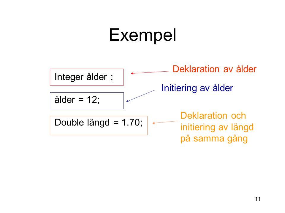 10 Namngivning av variabler Följande konvension för namngivning av variabler används i java. –Första tecknet på namnet är gemen. –Om variabelnamnet be