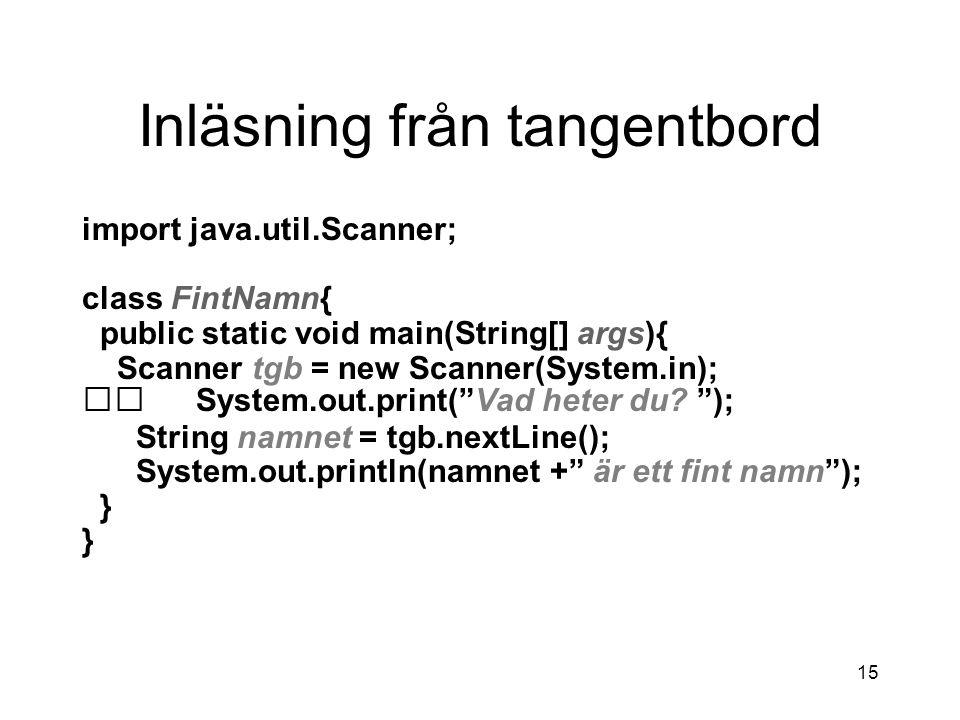 14 Utskrift satser System.out.print( ) –En sats som skriver ut parameternsvärde. System.out.println( ) –En sats som skriver ut parameternsvärde och by