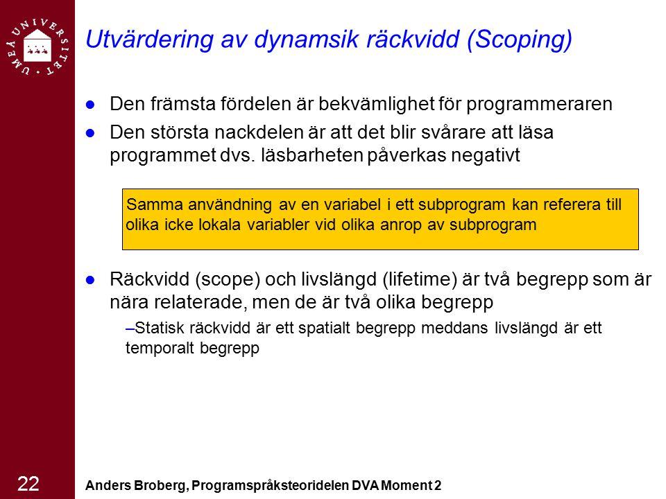 Anders Broberg, Programspråksteoridelen DVA Moment 2 22 Utvärdering av dynamsik räckvidd (Scoping) Den främsta fördelen är bekvämlighet för programmer