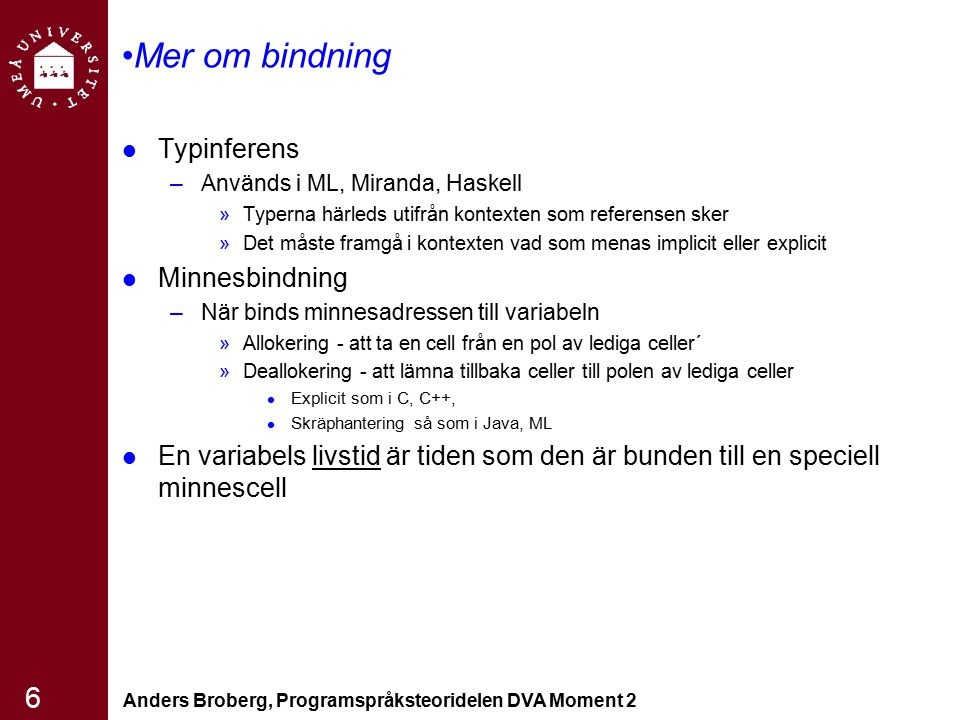 Anders Broberg, Programspråksteoridelen DVA Moment 2 6 Mer om bindning Typinferens –Används i ML, Miranda, Haskell »Typerna härleds utifrån kontexten