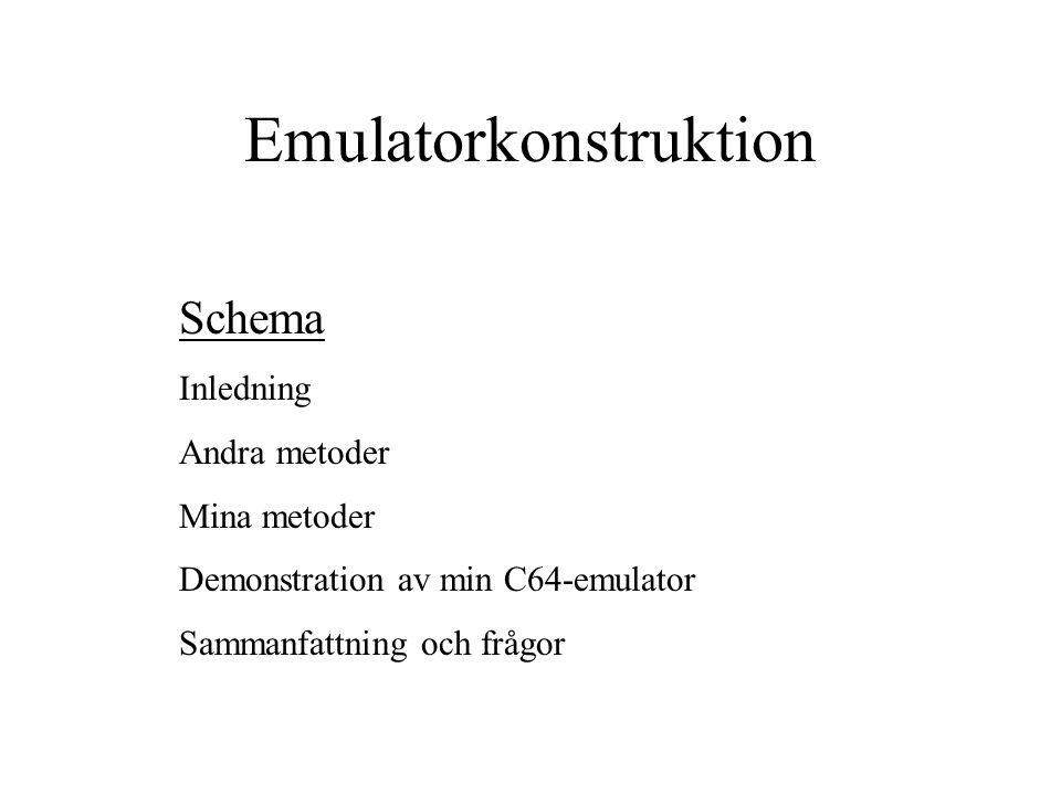 Emulatorkonstruktion Schema Inledning Andra metoder Mina metoder Demonstration av min C64-emulator Sammanfattning och frågor