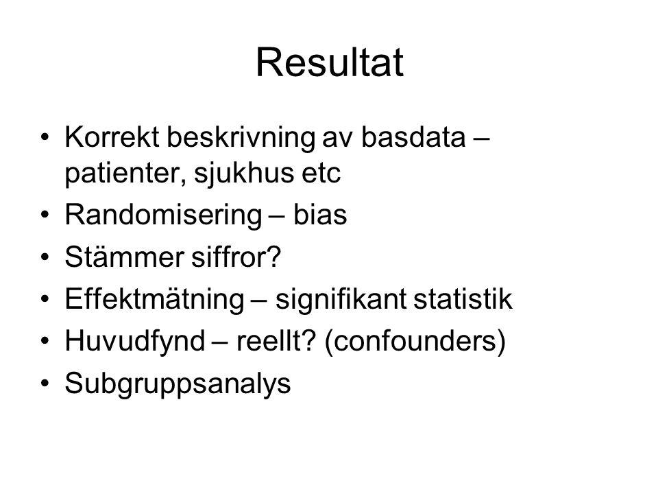 Resultat Korrekt beskrivning av basdata – patienter, sjukhus etc Randomisering – bias Stämmer siffror? Effektmätning – signifikant statistik Huvudfynd