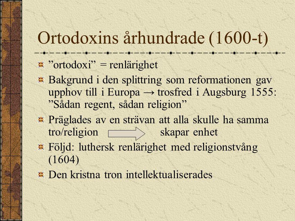 """Ortodoxins århundrade (1600-t) """"ortodoxi"""" = renlärighet Bakgrund i den splittring som reformationen gav upphov till i Europa → trosfred i Augsburg 155"""