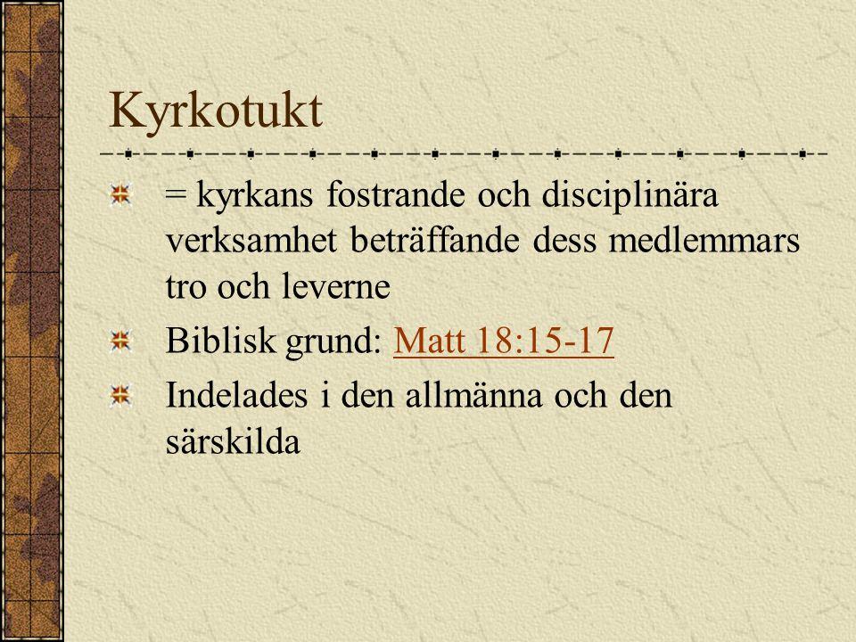 Kyrkotukt = kyrkans fostrande och disciplinära verksamhet beträffande dess medlemmars tro och leverne Biblisk grund: Matt 18:15-17Matt 18:15-17 Indelades i den allmänna och den särskilda