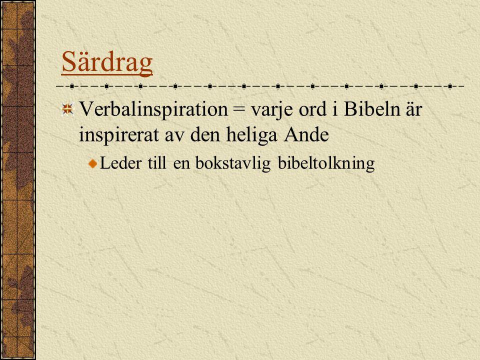 Särdrag Verbalinspiration = varje ord i Bibeln är inspirerat av den heliga Ande Leder till en bokstavlig bibeltolkning