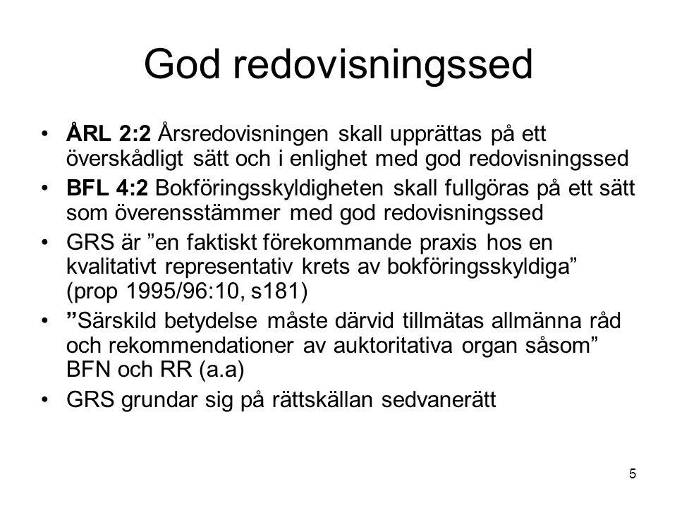 5 God redovisningssed ÅRL 2:2 Årsredovisningen skall upprättas på ett överskådligt sätt och i enlighet med god redovisningssed BFL 4:2 Bokföringsskyld