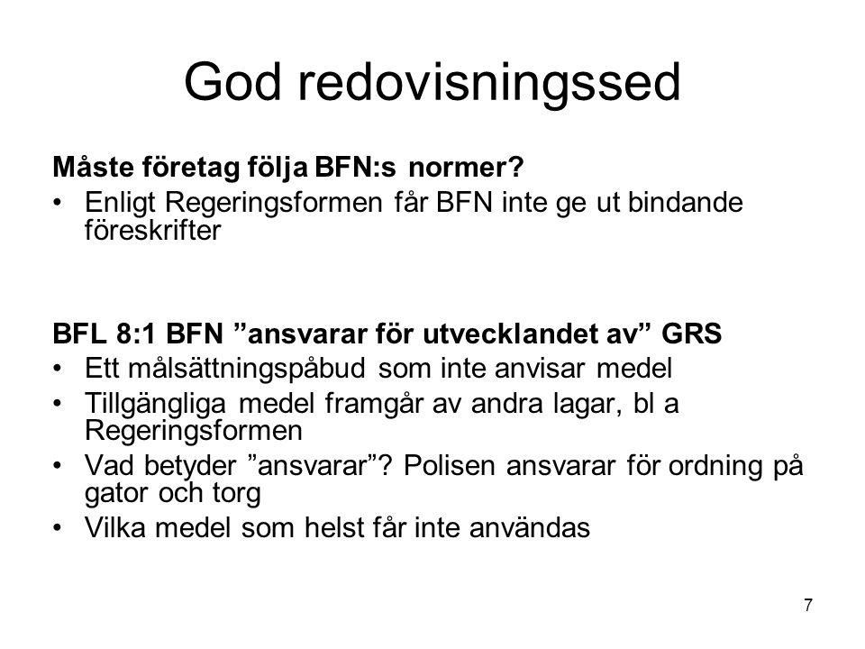8 God redovisningssed Att följa BFN Oftast lämpligt att följa BFN Vi måste följa BFN när normen beskriver GRS och regelkonkurrens saknas Ofta svårt att avgöra om normen beskriver GRS, men det kan ofta presumeras att det är så ÅRL och BFL är ramlagar.