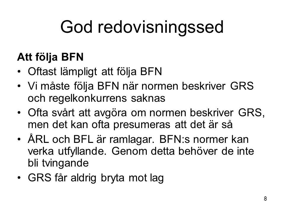 8 God redovisningssed Att följa BFN Oftast lämpligt att följa BFN Vi måste följa BFN när normen beskriver GRS och regelkonkurrens saknas Ofta svårt at