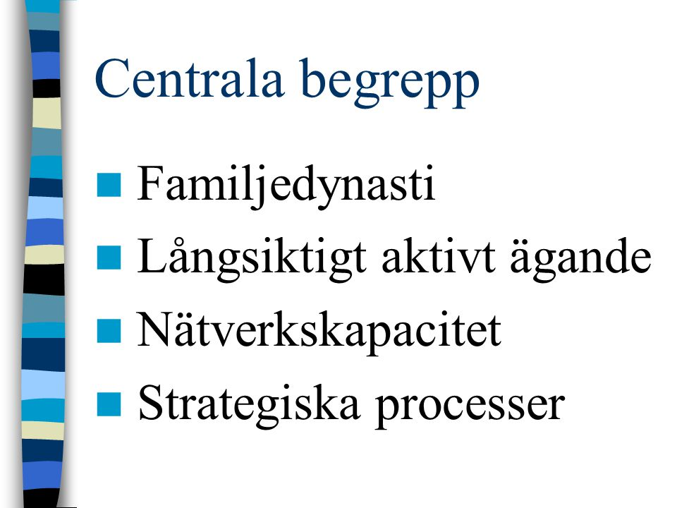 Centrala begrepp Familjedynasti Långsiktigt aktivt ägande Nätverkskapacitet Strategiska processer