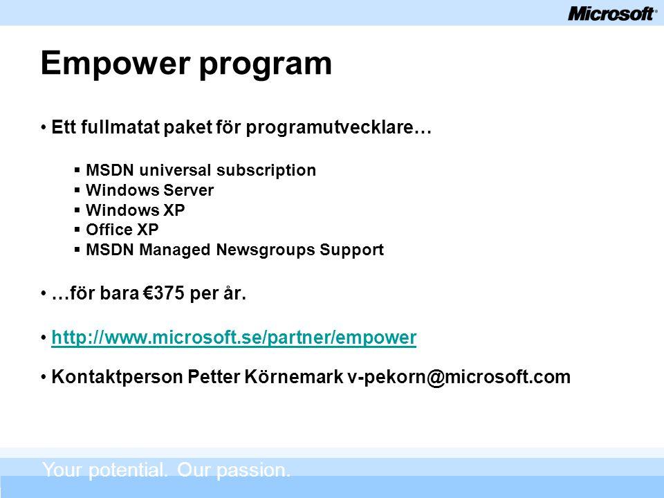 Empower program Ett fullmatat paket för programutvecklare…  MSDN universal subscription  Windows Server  Windows XP  Office XP  MSDN Managed Newsgroups Support …för bara €375 per år.