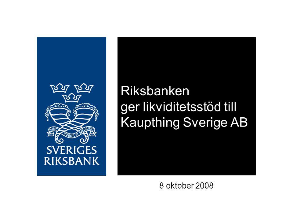 Riksbanken ger likviditetsstöd till Kaupthing Sverige AB 8 oktober 2008