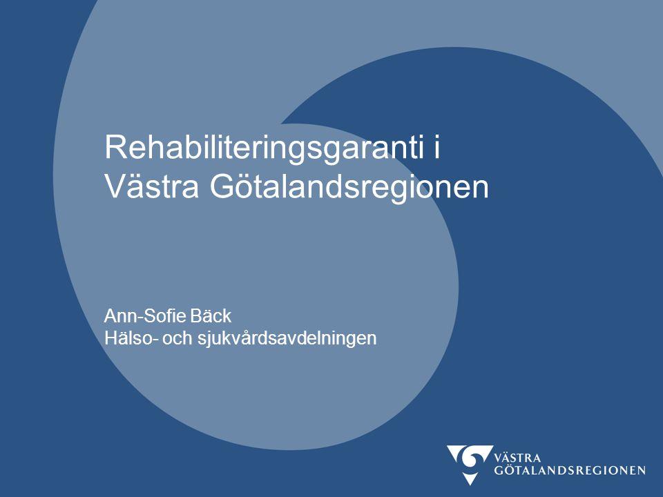 Rehabiliteringsgaranti i Västra Götalandsregionen Ann-Sofie Bäck Hälso- och sjukvårdsavdelningen