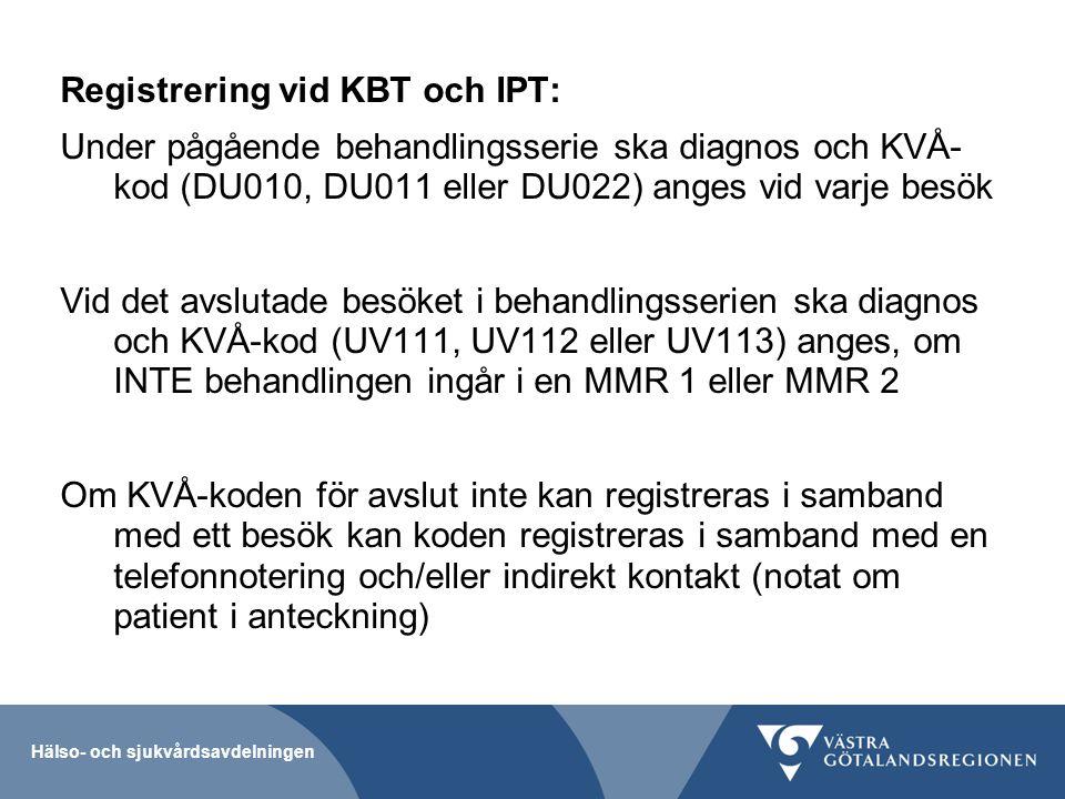 Hälso- och sjukvårdsavdelningen Registrering vid KBT och IPT: Under pågående behandlingsserie ska diagnos och KVÅ- kod (DU010, DU011 eller DU022) ange