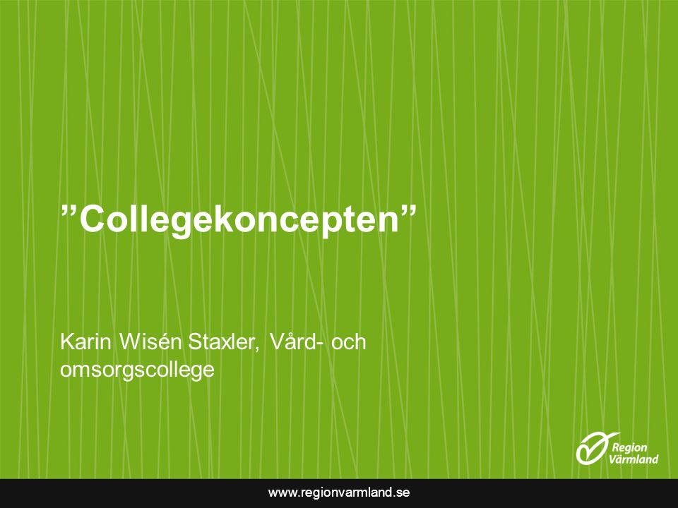 "www.regionvarmland.se ""Collegekoncepten"" Karin Wisén Staxler, Vård- och omsorgscollege"
