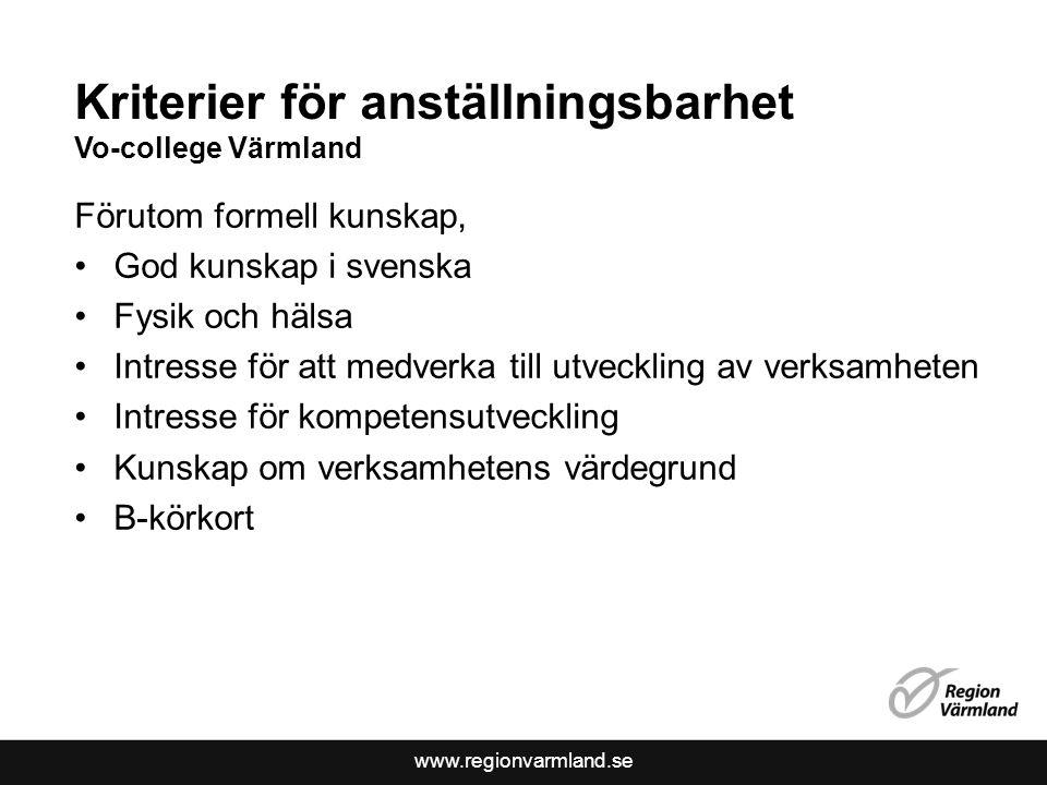 www.regionvarmland.se Kriterier för anställningsbarhet Vo-college Värmland Förutom formell kunskap, God kunskap i svenska Fysik och hälsa Intresse för
