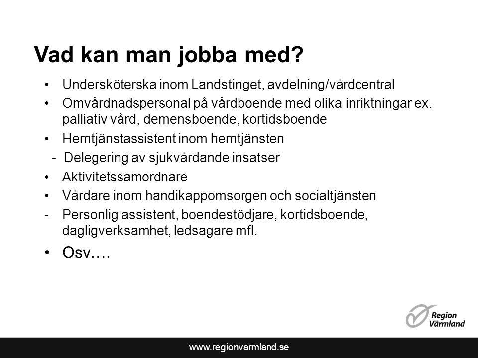 www.regionvarmland.se Vad kan man jobba med? Undersköterska inom Landstinget, avdelning/vårdcentral Omvårdnadspersonal på vårdboende med olika inriktn