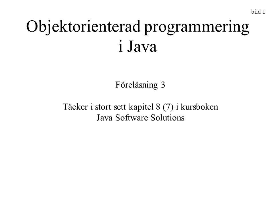 bild 1 Objektorienterad programmering i Java Föreläsning 3 Täcker i stort sett kapitel 8 (7) i kursboken Java Software Solutions