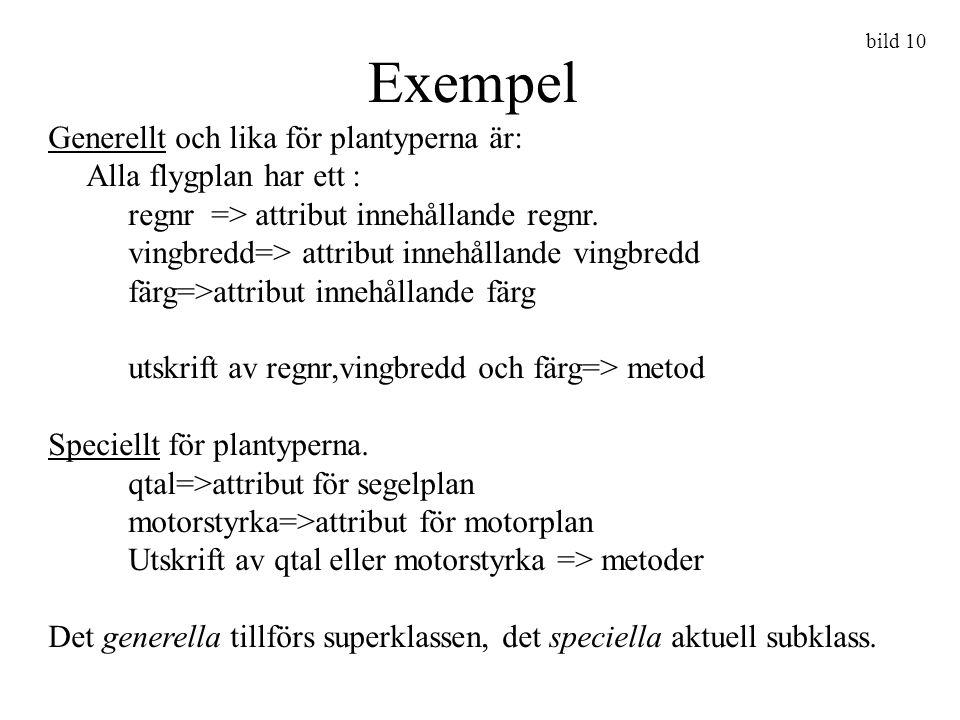 bild 10 Exempel Generellt och lika för plantyperna är: Alla flygplan har ett : regnr => attribut innehållande regnr. vingbredd=> attribut innehållande