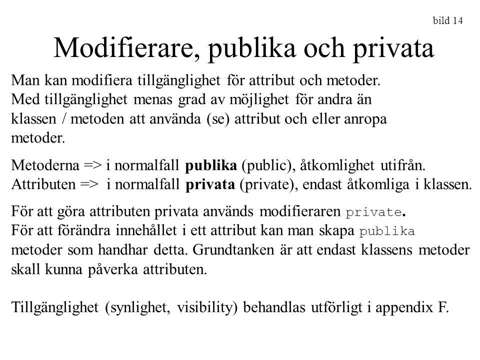 bild 14 Modifierare, publika och privata Man kan modifiera tillgänglighet för attribut och metoder. Med tillgänglighet menas grad av möjlighet för and