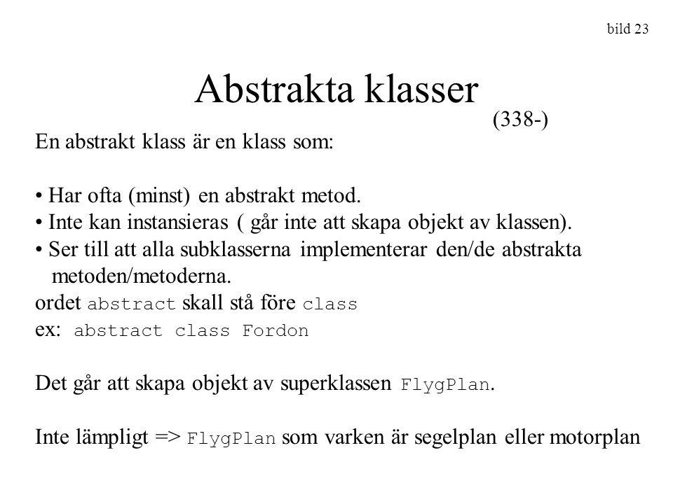 bild 23 Abstrakta klasser En abstrakt klass är en klass som: Har ofta (minst) en abstrakt metod. Inte kan instansieras ( går inte att skapa objekt av