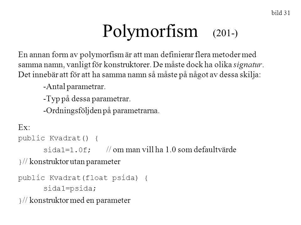 En annan form av polymorfism är att man definierar flera metoder med samma namn, vanligt för konstruktorer. De måste dock ha olika signatur. Det inneb