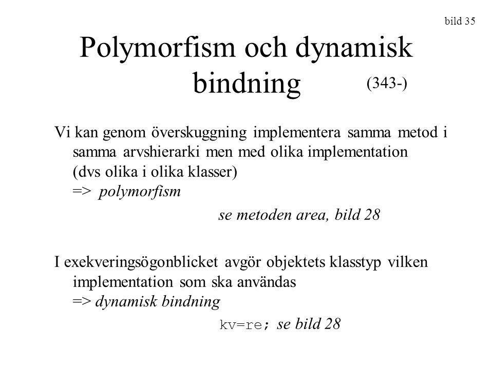 bild 35 Polymorfism och dynamisk bindning Vi kan genom överskuggning implementera samma metod i samma arvshierarki men med olika implementation (dvs o