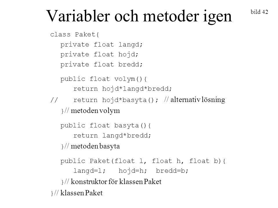 bild 42 Variabler och metoder igen class Paket{ private float langd; private float hojd; private float bredd; public float volym(){ return hojd*langd*